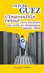 L'impossible retour - Une histoire des juifs en Allemagne depuis 1945 de Olivier Guez