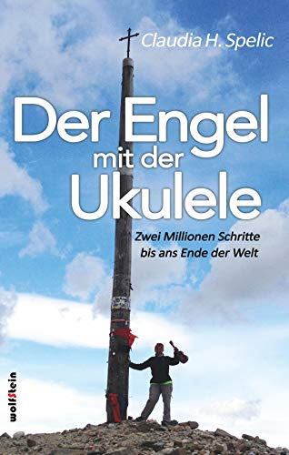 Der Engel mit der Ukulele: Zwei Millionen Schritte bis ans Ende der Welt -