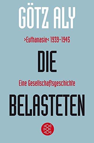 Die Belasteten: ›Euthanasie‹ 1939-1945. Eine Gesellschaftsgeschichte (Die Zeit des Nationalsozialismus, Band 19524)
