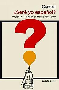 ¿Seré yo español? par  Gaziel