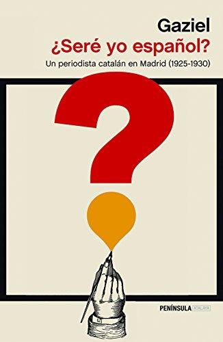 ¿Seré yo español?: Un periodista catalán en Madrid (1925-1930) (ATALAYA)