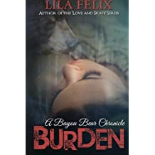 Burden: A Bayou Bear Chronicle (Bayou Bear Chronicles) (Volume 1) by Lila Felix (2014-05-01)