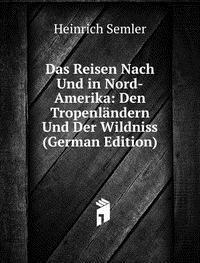 Das Reisen Nach Und in Nord-Amerika: Den Tropenländern Und Der Wildniss (German Edition)