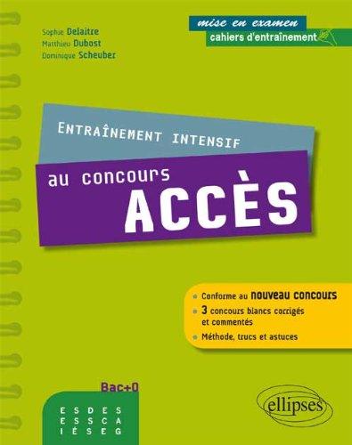 Entraînement Intensif au Concours ACCES Conforme au Nouveau Concours 3 Concours Blancs Corrigés et Commentés Méthode Trucs et Astuces
