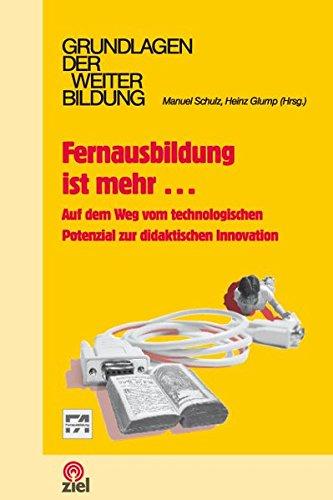 Fernausbildung ist mehr...: Auf dem Weg vom technologischen Potenzial zur didaktischen Innovation (Grundlagen der Weiterbildung)