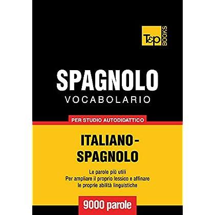 Vocabolario Italiano-Spagnolo Per Studio Autodidattico - 9000 Parole