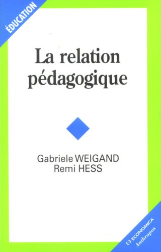 La relation pédagogique / Gabriele Weigand, Remi Hess.- Paris : Economica : Anthropos , DL 2007
