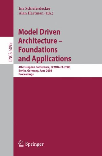 Model Driven Architecture - Foundations and Applications: 4th European Conference, ECMDA-FA 2008, Berlin, Germany, June 9-13, 2008, Proceedings (Lecture Notes in Computer Science (5095), Band 5095)