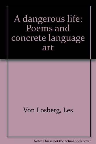 A dangerous life: Poems and concrete language art