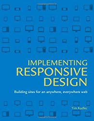 Implementing Responsive Design: Building Sites for an Anywhere, Everywhere Web (Voices That Matter)