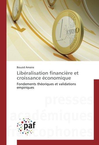 Libéralisation financière et croissance économique: Fondements théoriques et validations empiriques par Bouzid Amaira