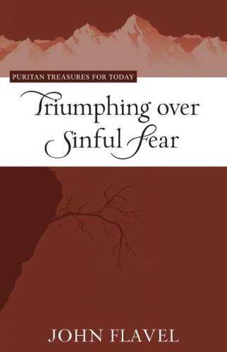 Triumphing Over Sinful Fear (Puritan Treasures for Today) by John Flavel (2011-06-06)