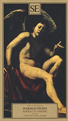 Sopra lo amore ovvero Convito di Platone (Testi e documenti) por Marsilio Ficino