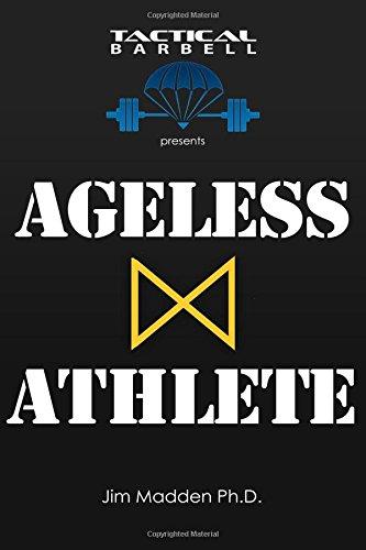 Tactical Barbell Presents: Ageless Athlete por Jim Madden Ph.D.