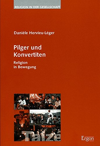 Pilger und Konvertiten: Religion in Bewegung (Religion in der Gesellschaft, Band 17)