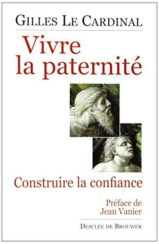 Vivre la paternité : Construire la confiance par Gilles Le Cardinal