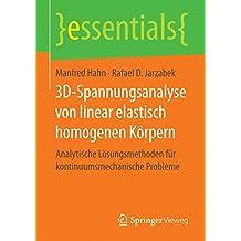 3D-Spannungsanalyse von linear elastisch homogenen Korpern: Analytische Losungsmethoden fur kontinuumsmechanische Probleme (essentials)