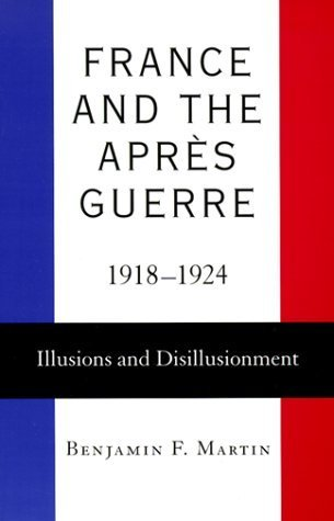 France and the Après Guerre, 1918--1924: Illusions and Disillusionment by Benjamin F. Martin (1999-08-01) Pdf - ePub - Audiolivre Telecharger