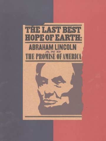 The Last Best Hope of Earth: Catalogue of an Exhibition at the Huntington Library, October 1993-August 1994: Abraham Lincoln and the Promise of America by John H Rhodehamel (1993-12-31)