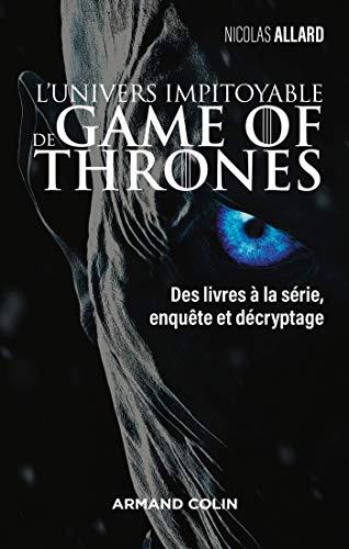 L'univers impitoyable de Game of Thrones - Des livres à la série, enquête et décryptage par Nicolas Allard