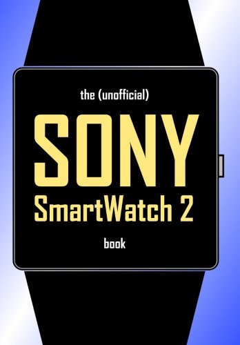 The Unofficial SONY SmartWatch 2 Book