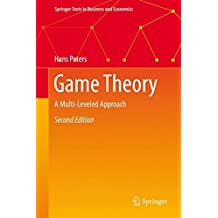 Game Theory: A Multi-Leveled Approach (Springer Texts in Business and Economics)