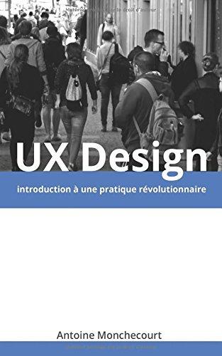 UX Design: introduction a une pratique revolutionnaire: Volume 1 (Introduction a l'UX Design) by Antoine Monchecourt (2015-10-27)