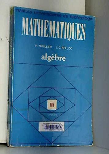 Mathématiques : Algèbre par Pierre Thuillier