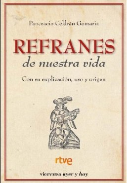 Refranes de nuestra vida: Origen, explicación y uso de los mejores refranes (Viceversa ayer y hoy) por Pancracio Celdrán Gomariz