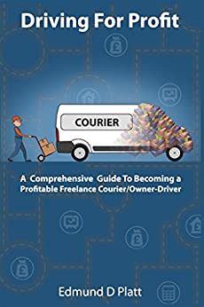 Driving For Profit: A Comprehensive Guide to Becoming a Profitable Freelance Courier/Owner-Driver by [Platt, Edmund]