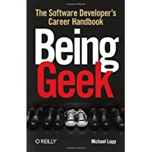 Being Geek: The Software Developer's Career Handbook by Michael Lopp (2010-08-13)