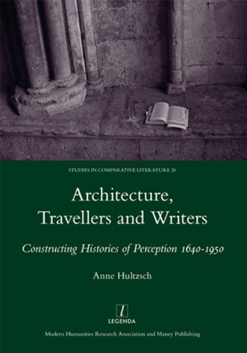 Architecture, Travellers and Writers: Constructing Histories of Perception 1640-1950 (Legenda Studies in Comparative Literature) by Hultzsch, Anne (2014) Hardcover