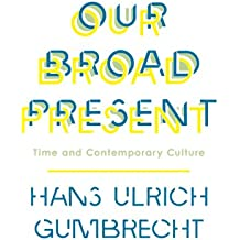 Our Broad Present: Time and Contemporary Culture