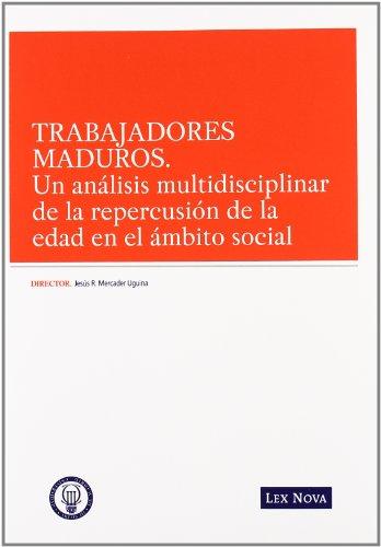Trabajadores maduros. Un análisis multidisciplinar de la repercusión en el ámbito social (Monografía)