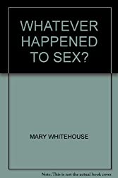 WHATEVER HAPPENED TO SEX?