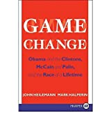 [( Game Change: Obama and the Clintons, McCain and Palin, and the Race of a Lifetime )] [by: John Heilemann] [Jan-2010]