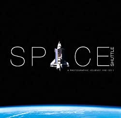 Space Shuttle a Photographic Journey 1981-2011