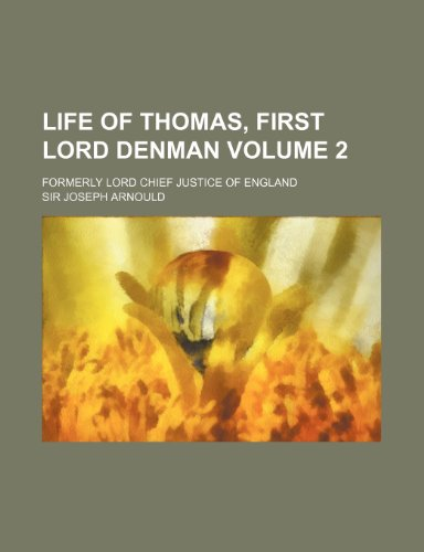 Life of Thomas, first Lord Denman; formerly lord chief justice of England Volume 2