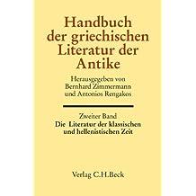 Handbuch der Altertumswissenschaft: Handbuch der griechischen Literatur der Antike Bd. 2: Die Literatur der klassischen und hellenistischen Zeit