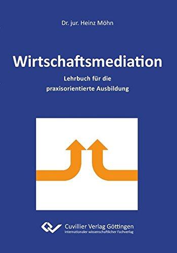 Wirtschaftsmediation: Lehrbuch für die praxisorientierte Ausbildung