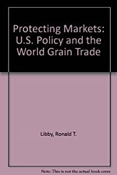 Protecting Markets: U.S. Policy and the World Grain Trade