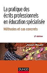 La pratique des écrits professionnels en éducation spécialisée - 2e éd. - Méthodes et cas concrets: Méthode et cas concrets