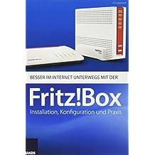 Besser im Internet unterwegs mit der Fritz!Box: Installation, Konfiguration und Praxis