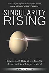 Singularity Rising: Surviving and Thriving in a Smarter, Richer, and More Dangerous World by James D. Miller (2012-10-16)