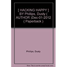 [ HACKING HAPPY ] BY Phillips, Dusty ( AUTHOR )Dec-01-2012 ( Paperback )