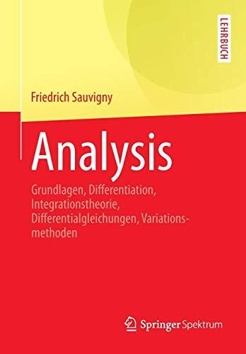 Analysis: Grundlagen, Differentiation, Integrationstheorie, Differentialgleichungen, Variationsmethoden (Springer-Lehrbuch)