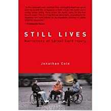 [(Still Lives: Narratives of Spinal Cord Injury)] [Author: Jonathan Cole] published on (March, 2004)