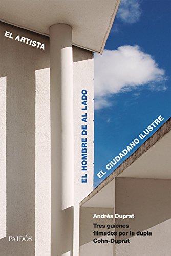 El artista. El hombre de al lado. El ciudadano ilustre.: El hombre de al lado / El artista / El ciudadano ilustre por Andrés Duprat