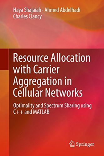 Resource Allocation with Carrier Aggregation in Cellular Networks: Optimality and Spectrum Sharing using C++ and MATLAB (English Edition)