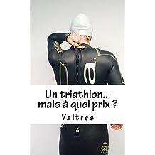 Un triathlon...mais à quel prix ? (French Edition)